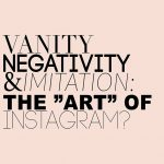 "Vanity, Negativity & Imitation: The ""Art"" of Instagram"